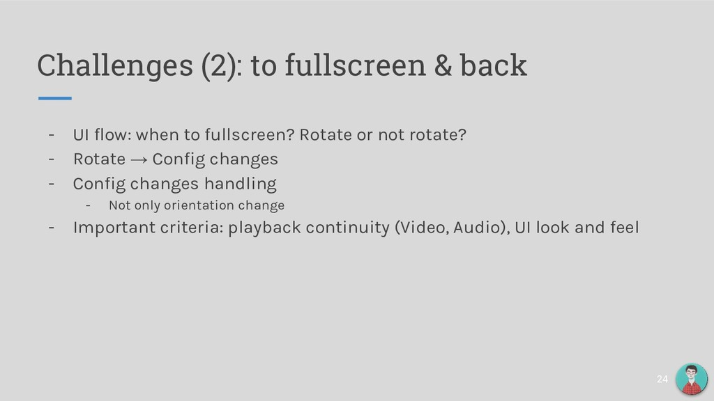 Challenges (2): to fullscreen & back - UI flow:...