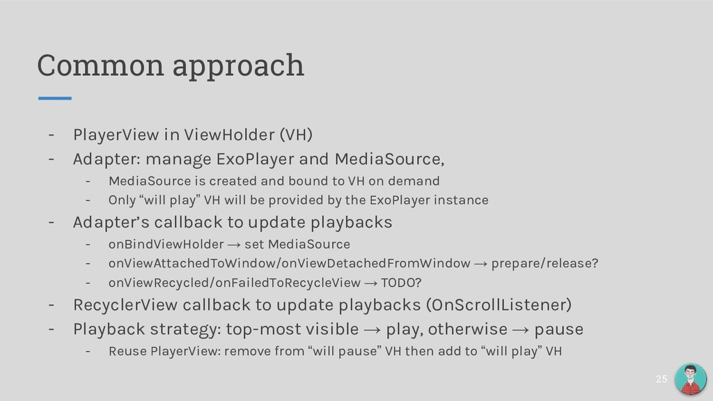 Common approach - PlayerView in ViewHolder (VH)...