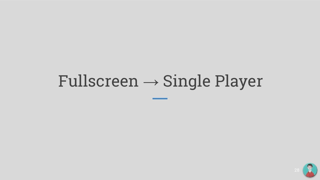 Fullscreen → Single Player 28
