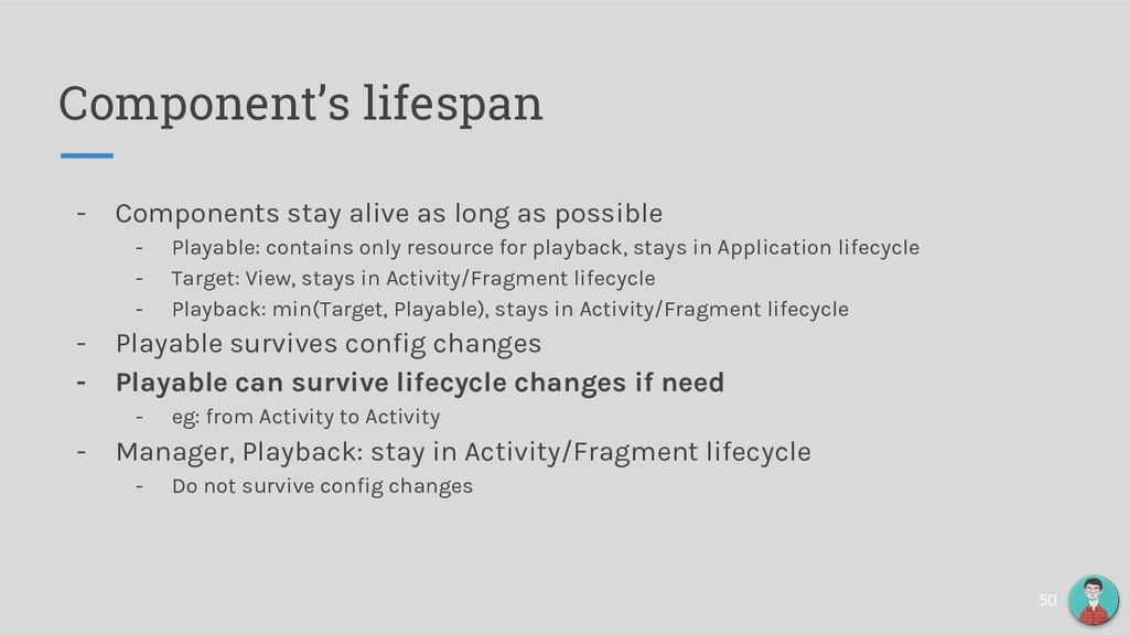 Component's lifespan - Components stay alive as...