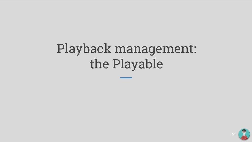 Playback management: the Playable 61
