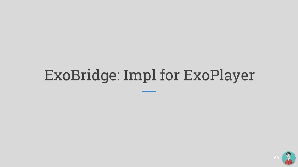 ExoBridge: Impl for ExoPlayer 68