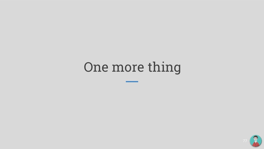 One more thing 77