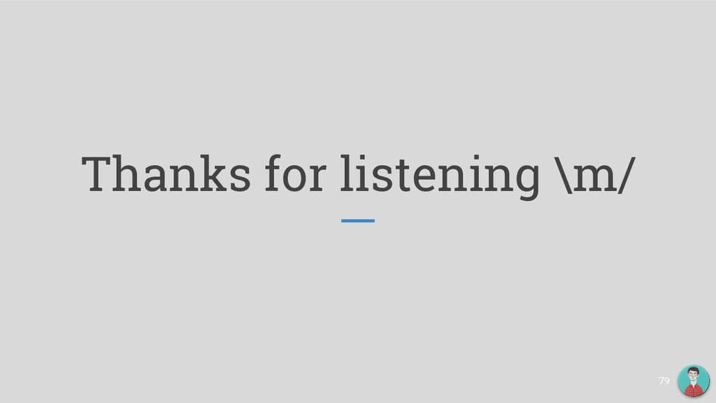 Thanks for listening \m/ 79