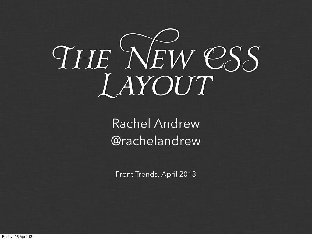 Front Trends, April 2013 Rachel Andrew @rachela...