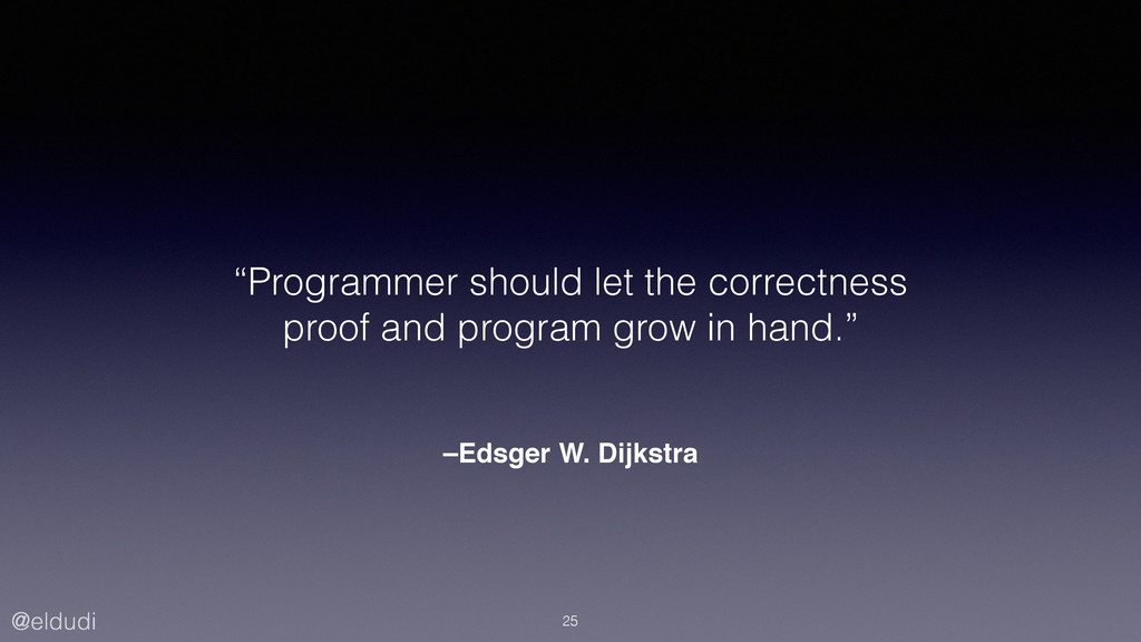 "@eldudi ""Programmer should let the correctness ..."