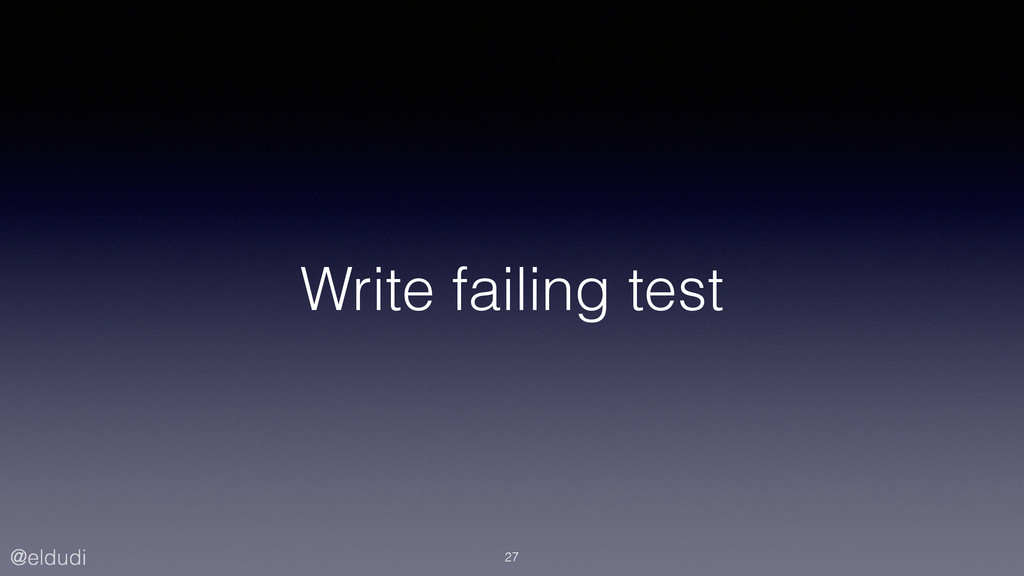 @eldudi Write failing test 27