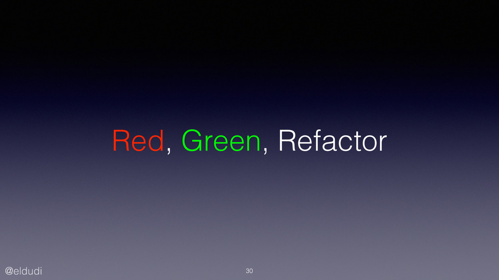 @eldudi Red, Green, Refactor 30