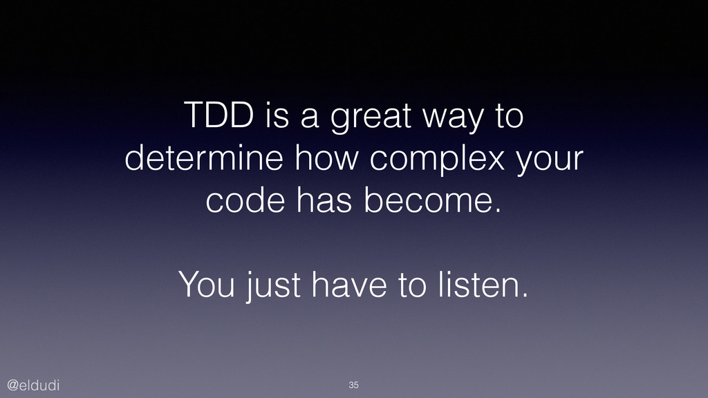 @eldudi TDD is a great way to determine how com...