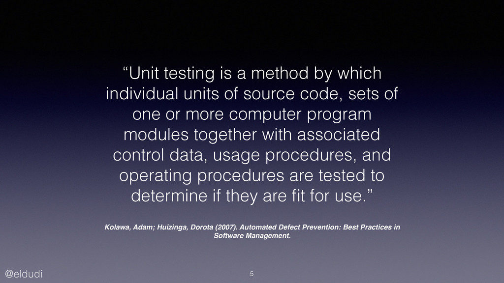 "@eldudi ""Unit testing is a method by which indi..."