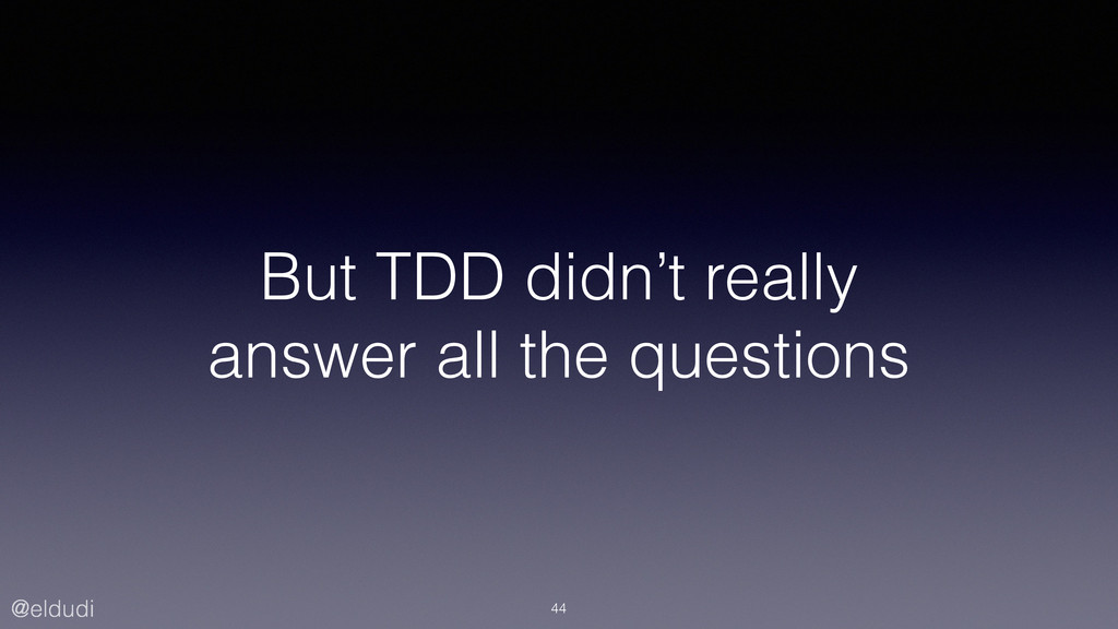 @eldudi But TDD didn't really answer all the qu...