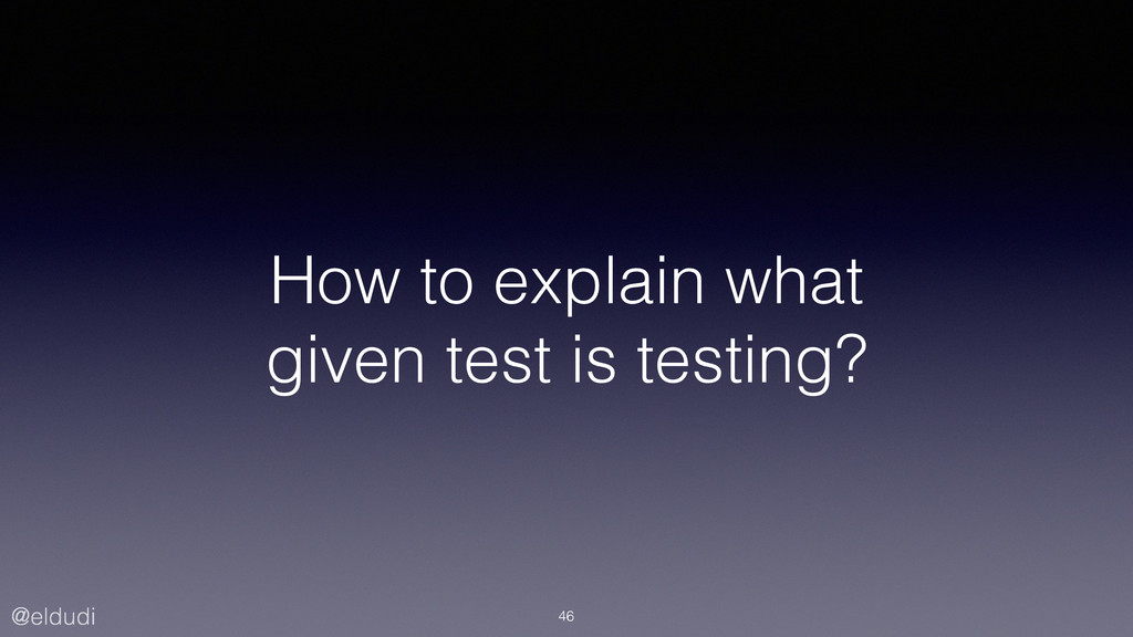 @eldudi How to explain what given test is testi...