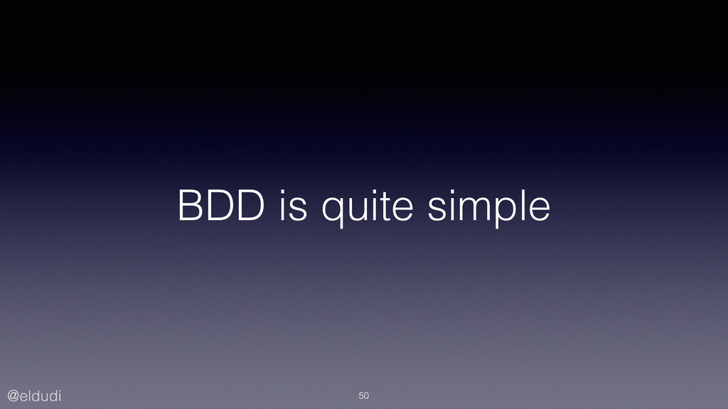 @eldudi BDD is quite simple 50