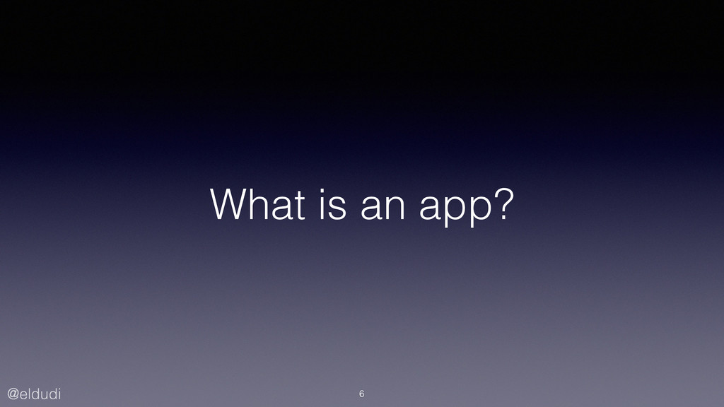 @eldudi What is an app? 6