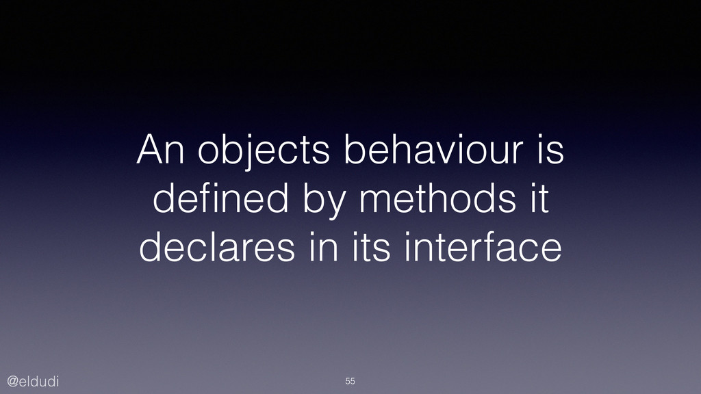 @eldudi An objects behaviour is defined by metho...