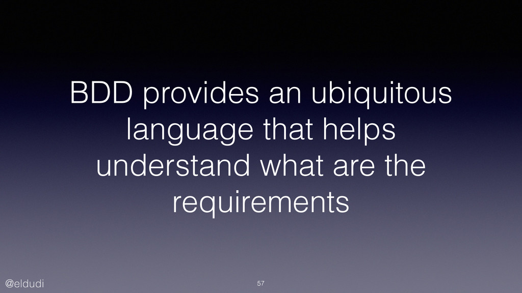 @eldudi BDD provides an ubiquitous language tha...