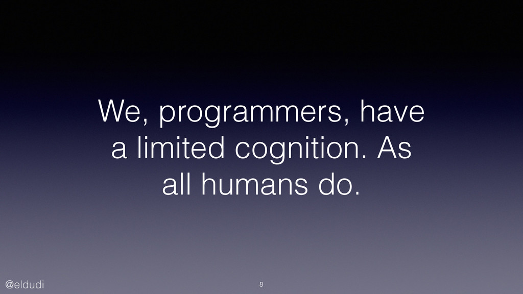 @eldudi We, programmers, have a limited cogniti...