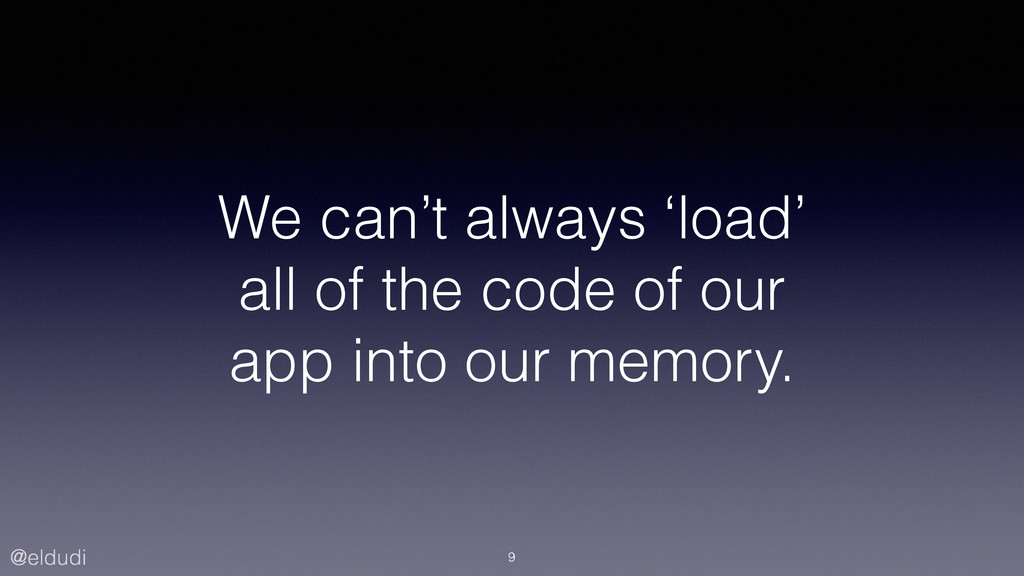 @eldudi We can't always 'load' all of the code ...