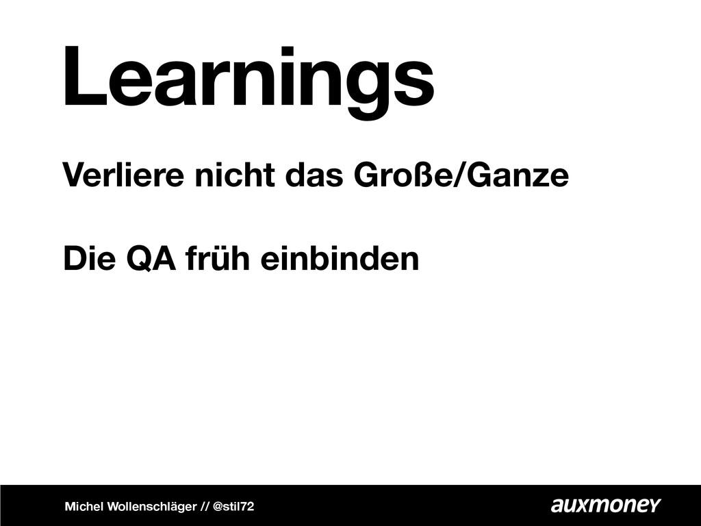 Learnings Verliere nicht das Große/Ganze Die QA...