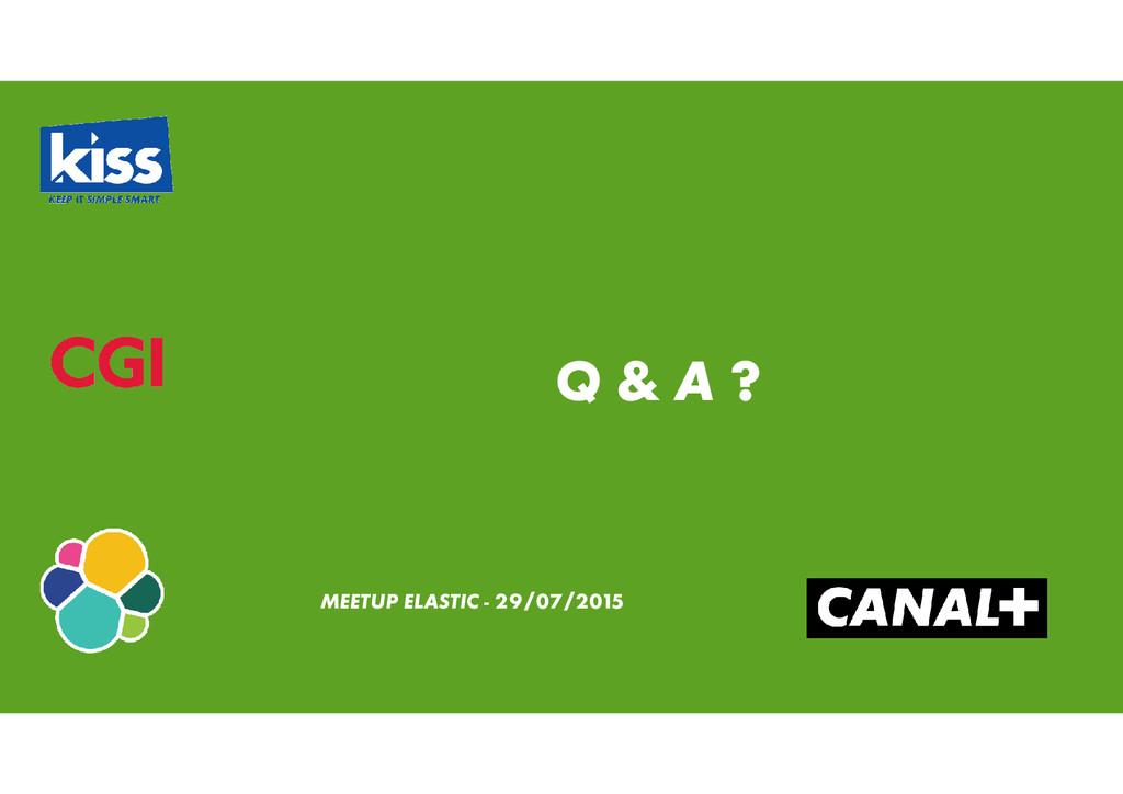 Q & A ? Q & A ? MEETUP ELASTIC - 29/07/2015