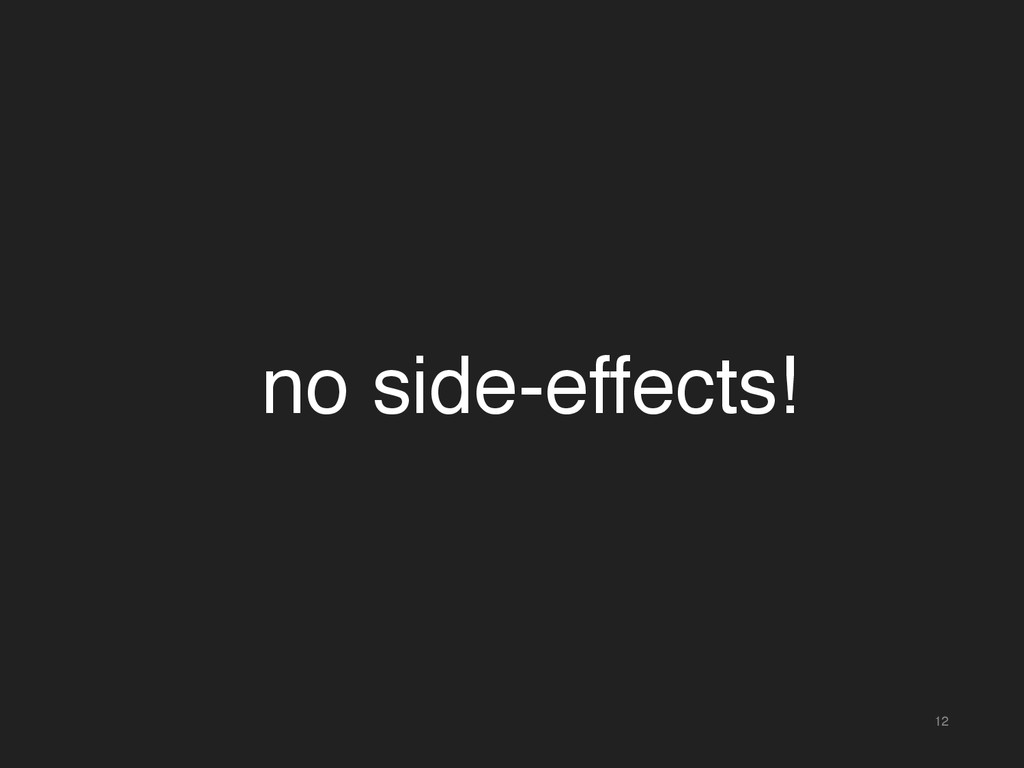 12 no side-effects!