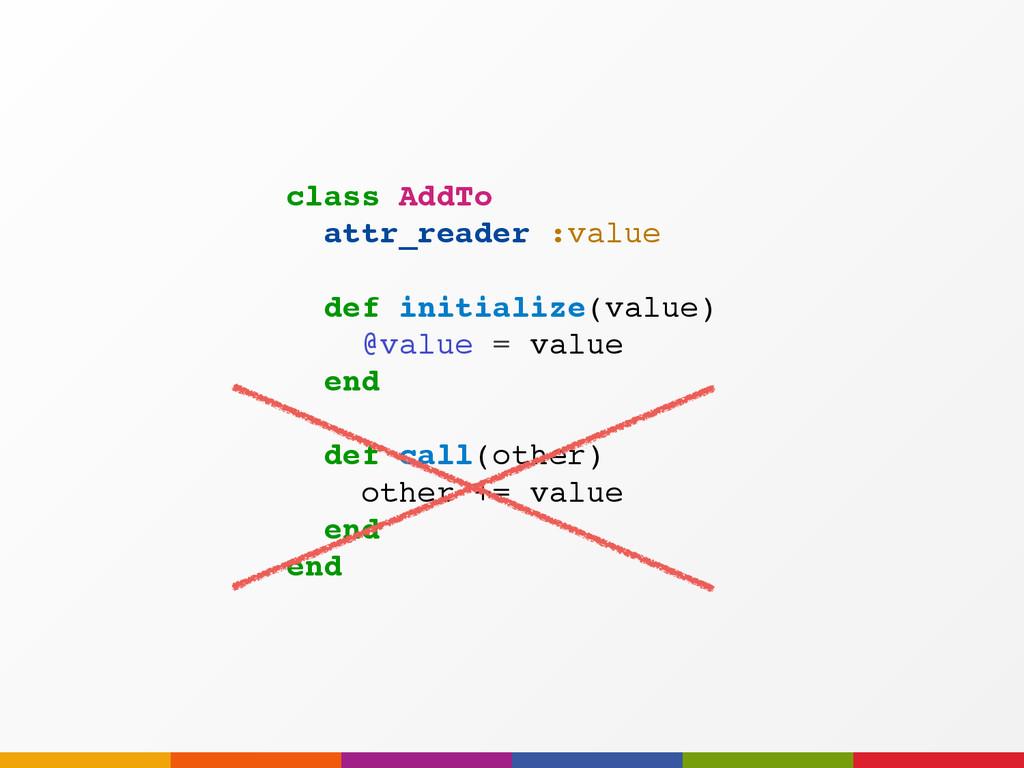 class AddTo attr_reader :value def initialize(v...