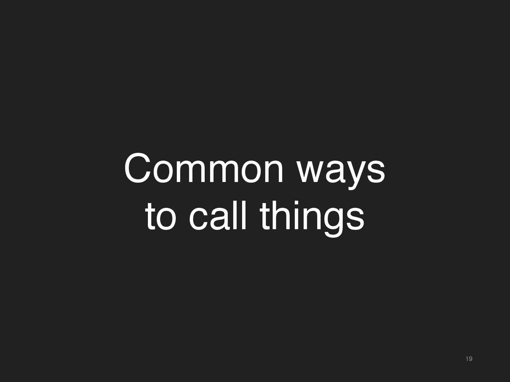 19 Common ways to call things