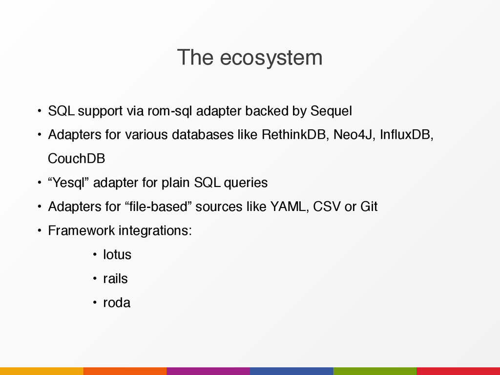 The ecosystem • SQL support via rom-sql adapter...