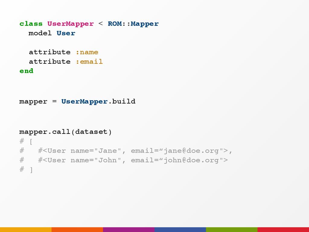 """mapper.call(dataset) # [ # #<User name=""""Jane"""", ..."""
