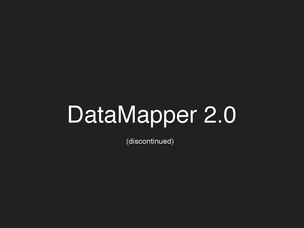 DataMapper 2.0 (discontinued)