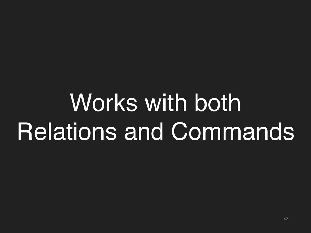 42 Works with both Relations and Commands