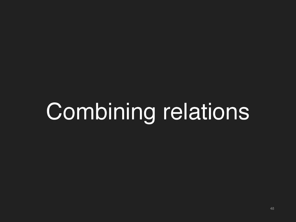 48 Combining relations