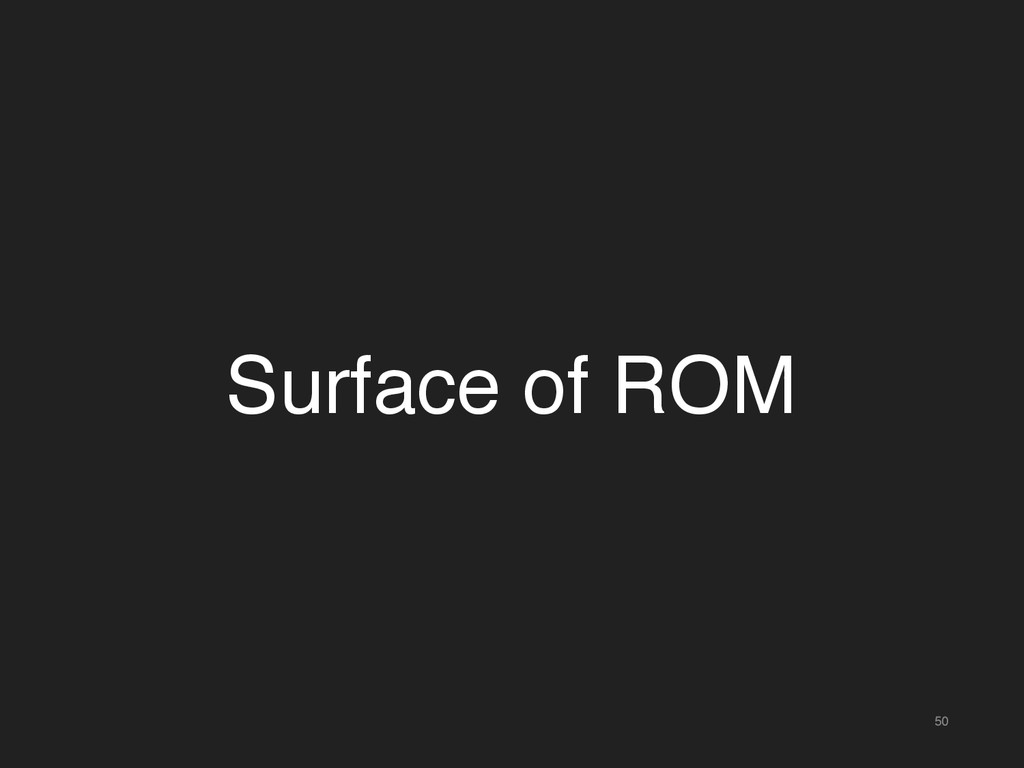 50 Surface of ROM