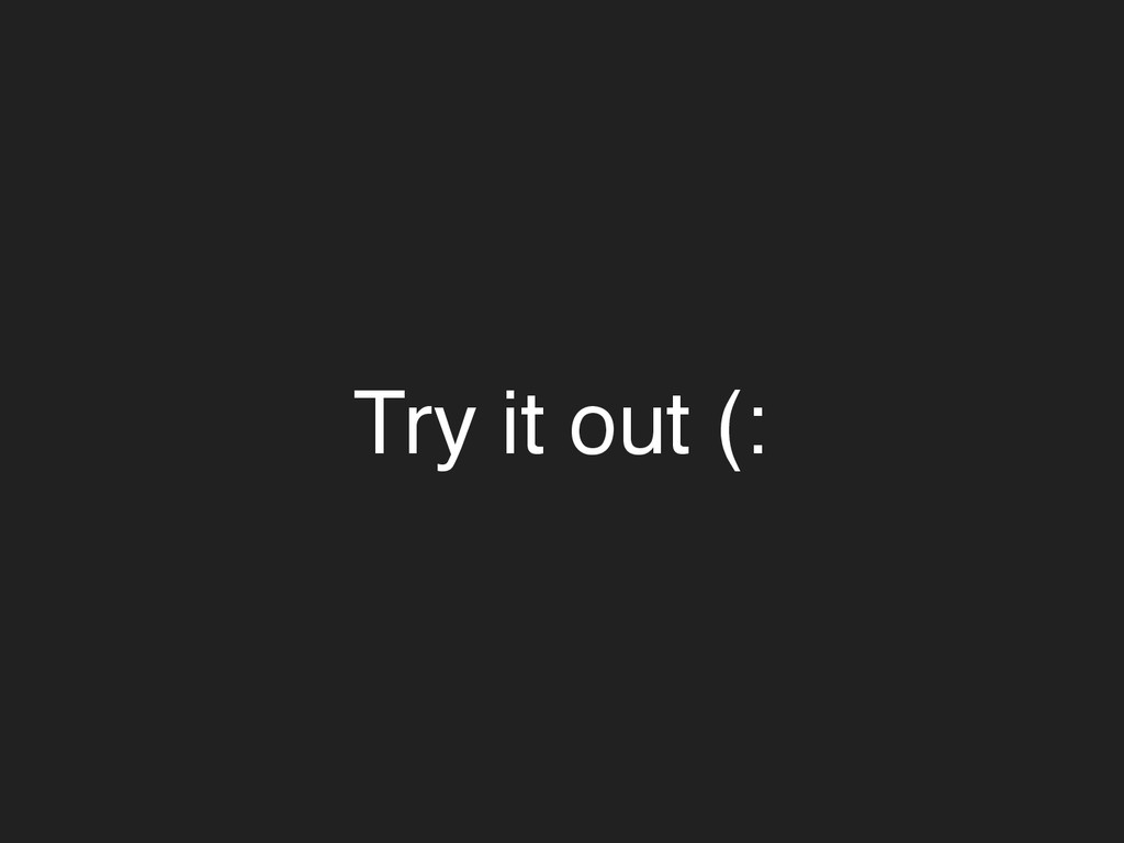 Try it out (: