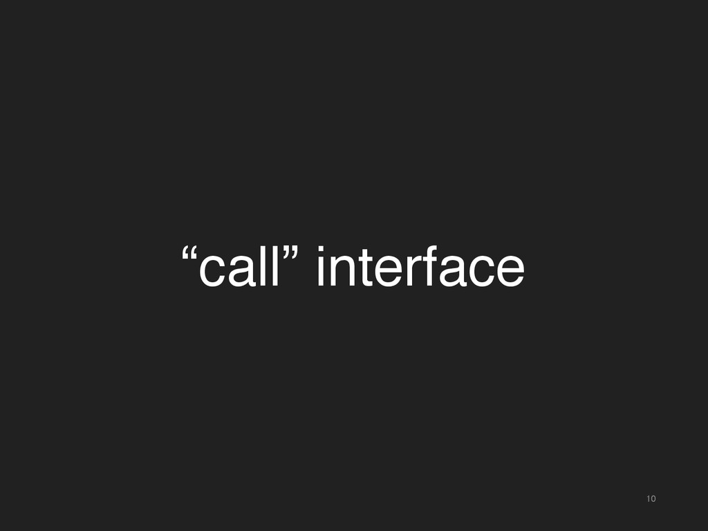 "10 ""call"" interface"