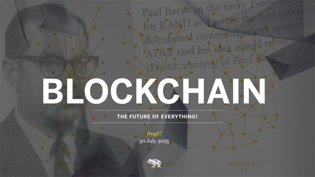 BLOCKCHAIN THE FUTURE OF EVERYTHING! frogU  30...