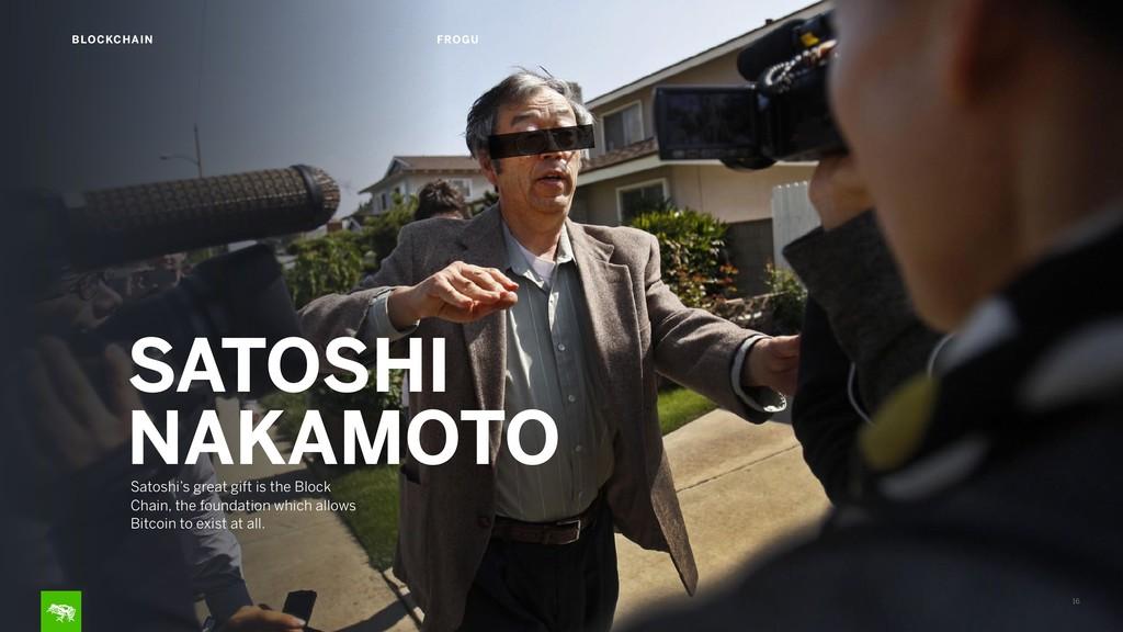16 BLOCKCHAIN FROGU Satoshi's great gift is the...