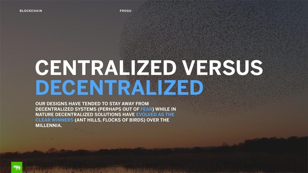 CENTRALIZED VERSUS  DECENTRALIZED OUR DESIGNS ...