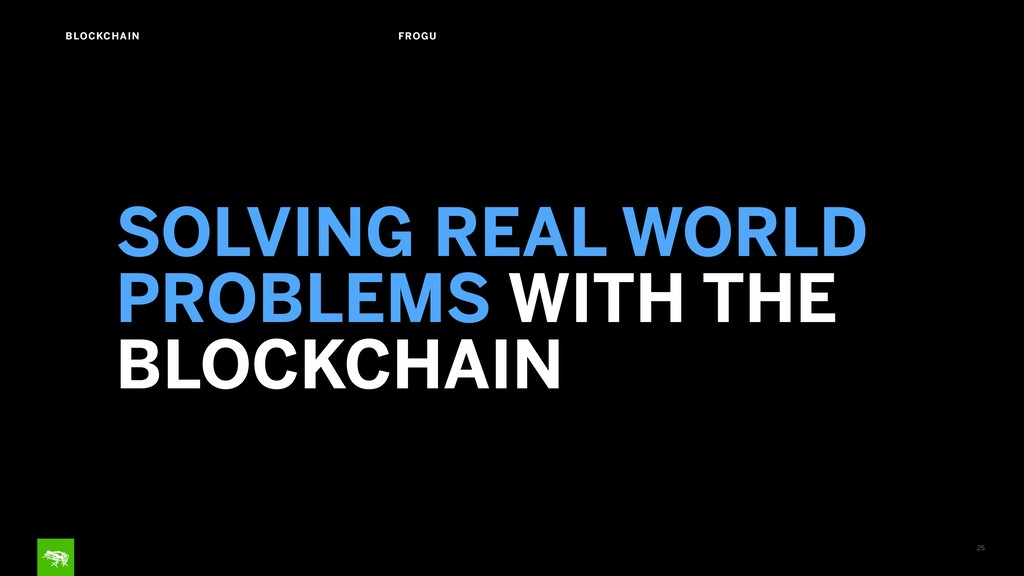 25 BLOCKCHAIN FROGU SOLVING REAL WORLD PROBLEMS...