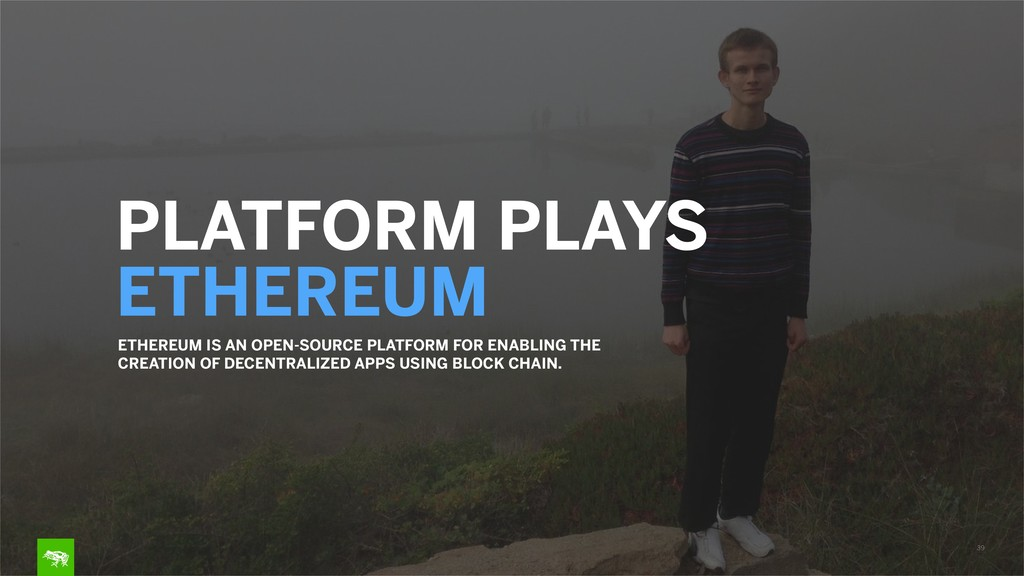 39 PLATFORM PLAYS  ETHEREUM ETHEREUM IS AN OPE...