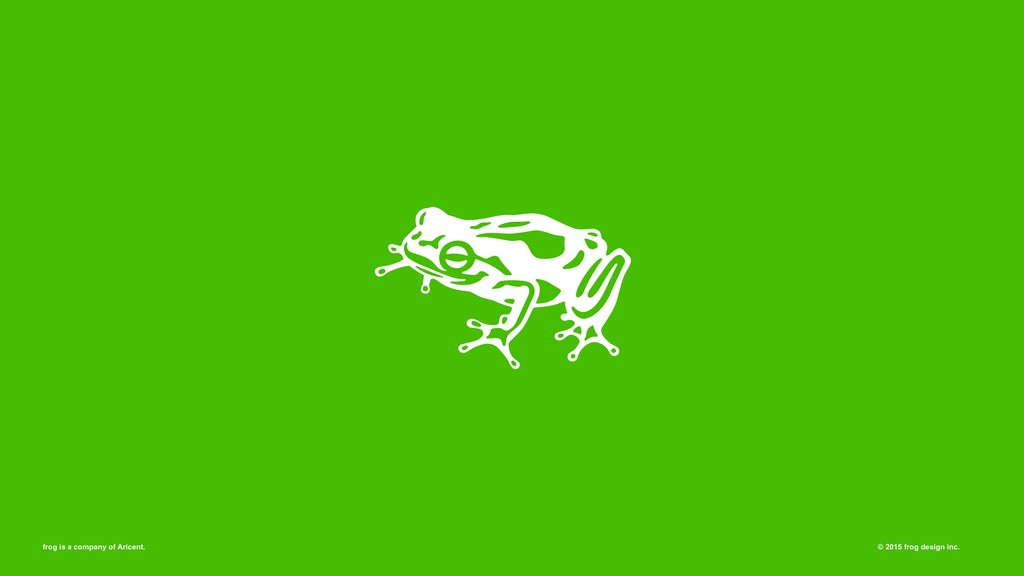frog is a company of Aricent. © 2015 frog desig...