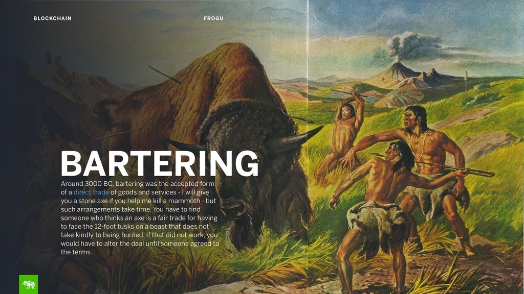 9 BLOCKCHAIN FROGU Around 3000 BC, bartering wa...