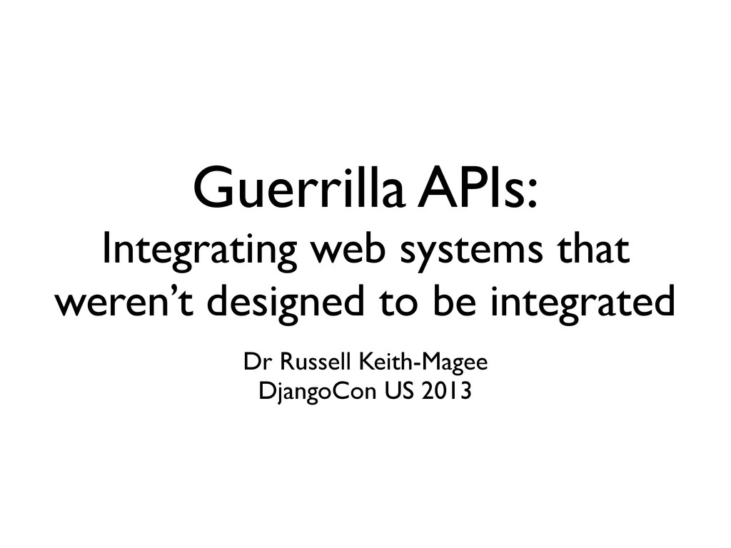 Guerrilla APIs: Integrating web systems that we...