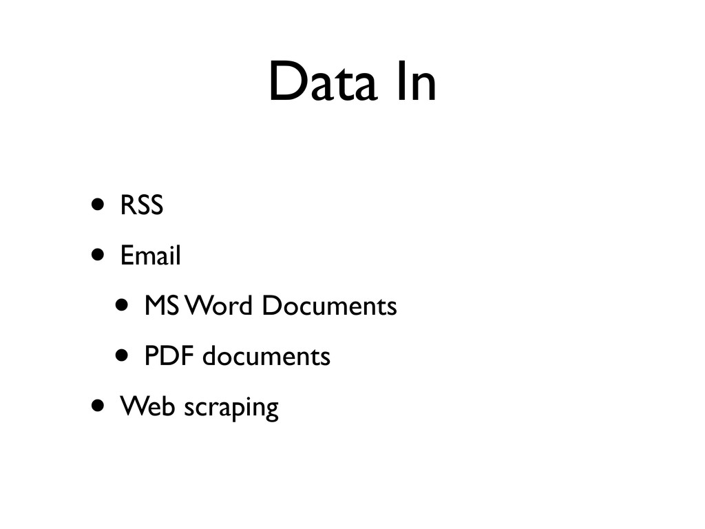 Data In • RSS • Email • MS Word Documents • PDF...