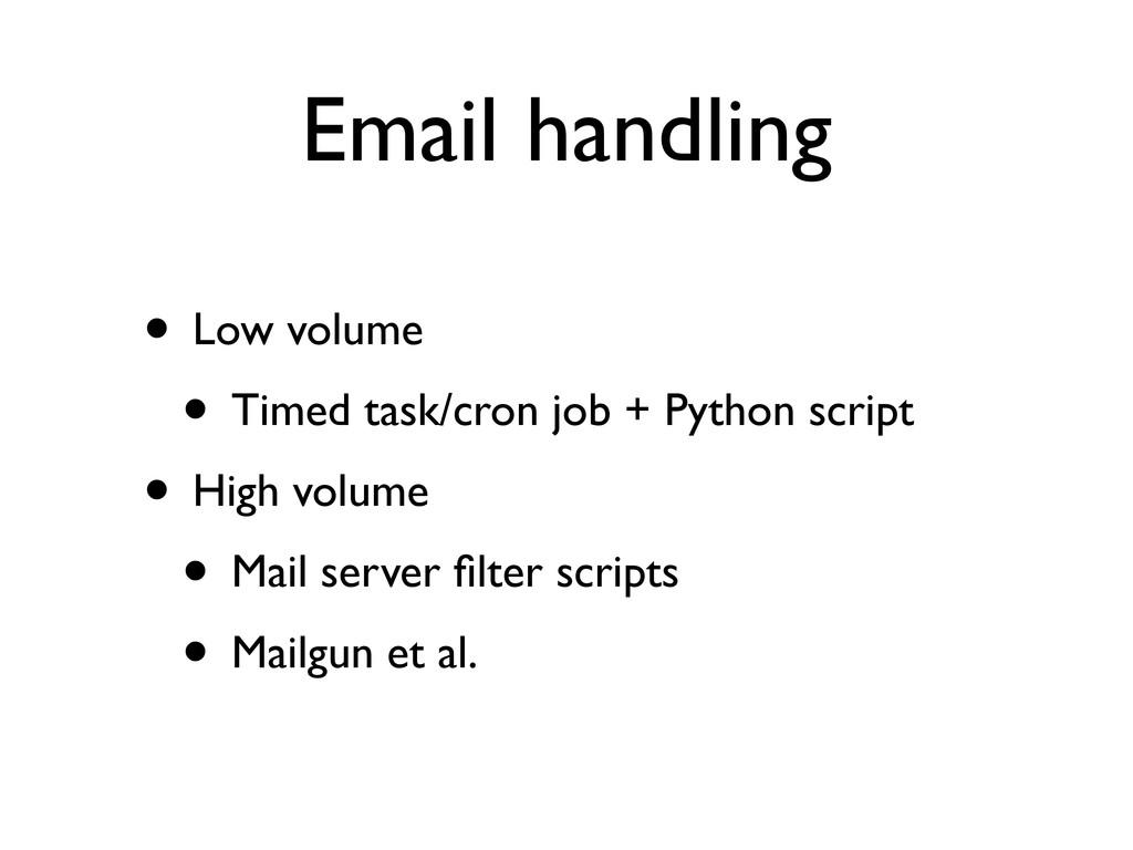 Email handling • Low volume • Timed task/cron j...