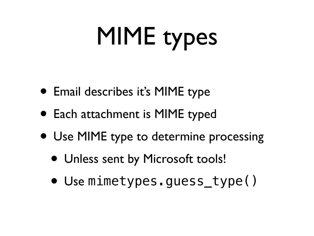 MIME types • Email describes it's MIME type • E...