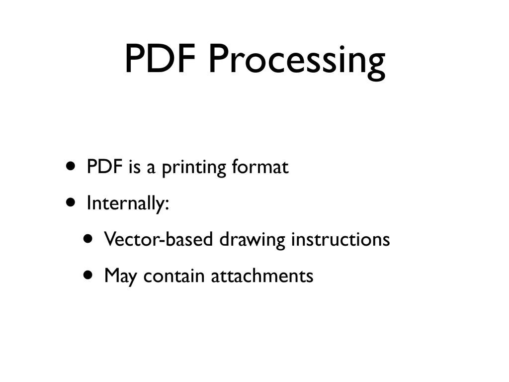 PDF Processing • PDF is a printing format • Int...