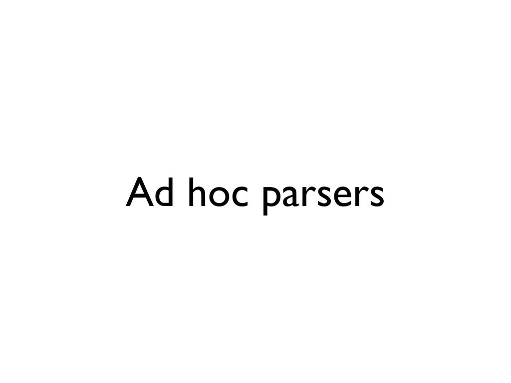 Ad hoc parsers