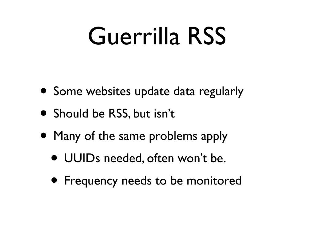Guerrilla RSS • Some websites update data regul...