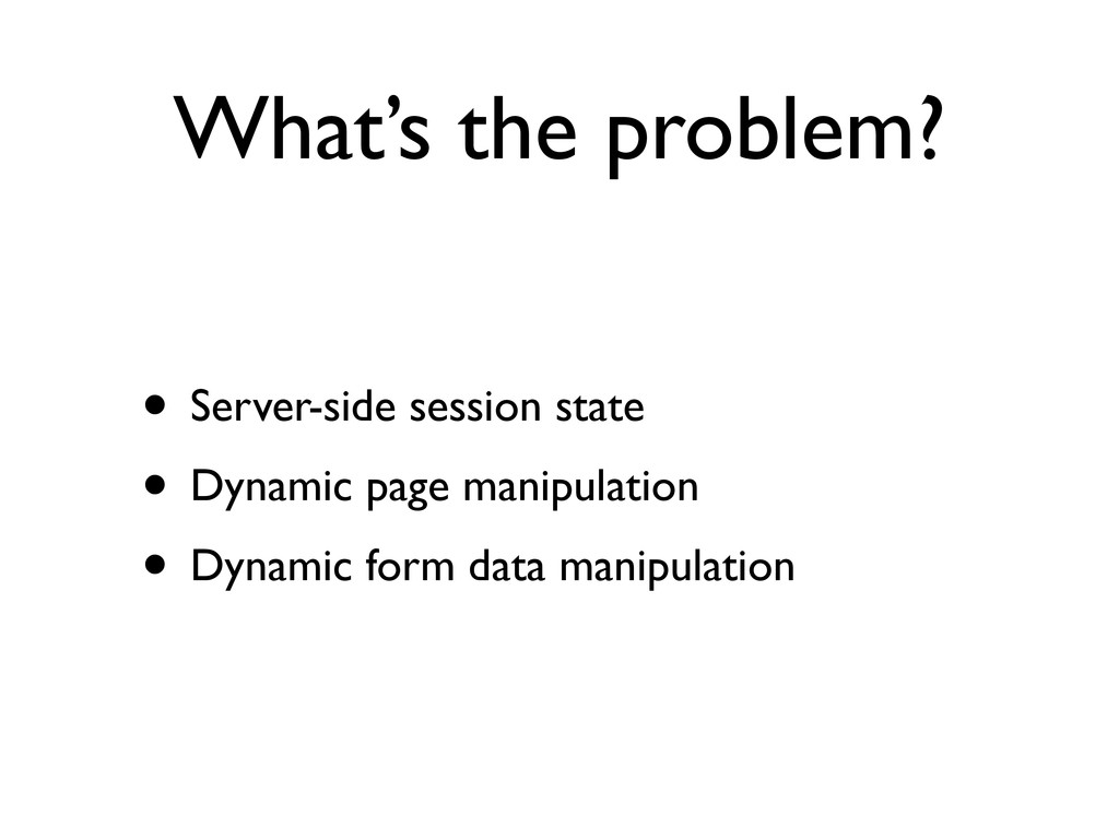 What's the problem? • Server-side session state...